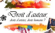 Droit d'auteur, droits d'artistes, droits humains ?